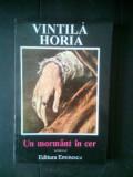 Vintila Horia - Un mormant in cer (Editura Eminescu, 1994)
