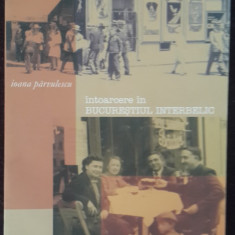 Intoarcere In Bucurestiul Interbelic - Ioana Parvulescu - 4 - Carte Antologie, Humanitas