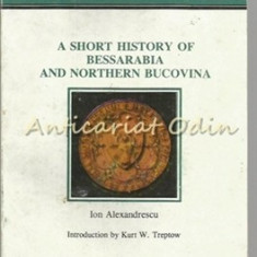 A Short History Of Bessarabia And Northern Bucovina - Ion Alexandrescu