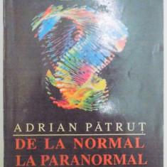 DE LA NORMAL LA PARANORMAL de ADRIAN PATRUT, 1993 - Carte ezoterism