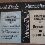 Profetism Romanesc Vol.1-2 - Mircea Eliade, 398921 - Filosofie