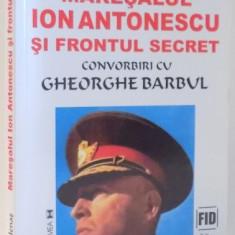 MARESALUL ION ANTONESCU SI FRONTUL SECRET, CONVORBIRI CU GHEORGHE BARBUL, 2001 - Istorie