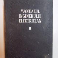 MANUALUL INGINERULUI ELECTRICIAN VOL II, MASINI ELECTRICE de PAUL BUNESCU si PAUL CARTIANU, BUCURESTI 1954 - Carti Mecanica