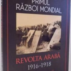 PRIMUL RAZBOI MONDIAL, REVOLTA ARABA 1916-1918 de DAVID MURPHY, 2017 - Istorie