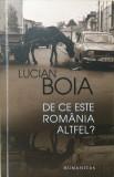 DE CE ESTE ROMANIA ALTFEL? - Lucian Boia, Humanitas
