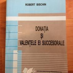 DONATIA SI VALENTELE EI SUCCESORALE-ROBERT BISCHIN