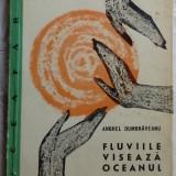 ANGHEL DUMBRAVEANU - FLUVIILE VISEAZA OCEANUL (VERSURI, volum de debut EPL 1961) - Carte poezie