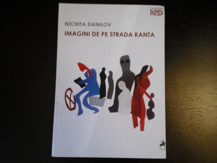 Imagini de pe strada Kanta - Nichita Danilov, Editura Tracus Arte, 2011, 111 pag
