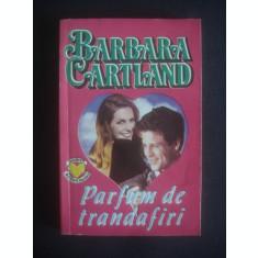 BARBARA CARTLAND - PARFUM DE TRANDAFIRI