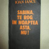 Sabina, te rog, in noaptea asta, NU! - Ioan Iancu - Roman