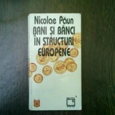 Bani si banci in structuri europene - Nicolae Paun - Carte despre fiscalitate