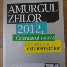 Amurgul Zeilor 2012, Calendarul Mayas Si Intoarcerea Extrater - Erich Von Daniken, 399036 - Carti Budism