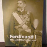 FERDINAND I REGELE INTREGITOR DE TARA - Istorie