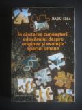 IN CAUTAREA CUNOASTERII ADEVARULUI DESPRE ORIGINEA SI EVOLUTIA SPECIEI UMANE