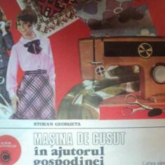 MASINA DE CUSUT IN AJUTORUL GOSPODINEI de STOEAN GEORGETA, Bucuresti 1983