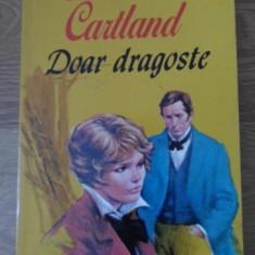 Doar Dragoste - Barbara Cartland, 399225 - Roman dragoste