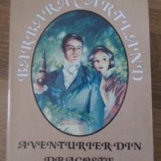 Aventurier Din Dragoste - Barbara Cartland, 399204 - Roman dragoste