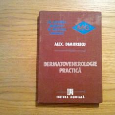 DERMATOVENEROLOGIE PRACTICA - Alex. Dimitrescu - 1989, 282 p. + 32 ilustratii - Carte Dermatologie si venerologie