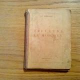 TREI LUNI LA MOSCOVA * Noembrie 1940 - Martie 1941 - P. Nemoianu - 1945, 178 p. - Carte veche