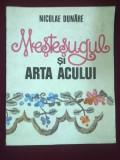 Mestesugul si arta acului ( cu numeroase figuri)- Nicolae Dunare,T.GRATUIT, 38, Bej, At Republic
