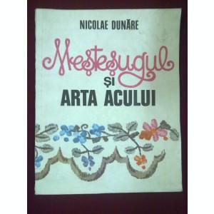 Mestesugul si arta acului ( cu numeroase figuri)- Nicolae Dunare,T.GRATUIT