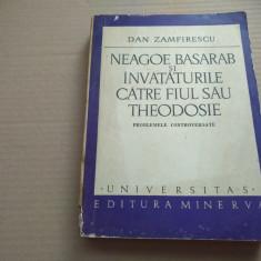 DAN ZAMFIRESCU - NEAGOE BASARAB ȘI ÎNVĂȚĂTURILE CĂTRE FIUL SĂU THEODOSIE - Istorie