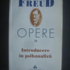 SIGMUND FREUD - OPERE volumul 10 INTRODUCERE IN PSIHANALIZA - Carte Psihologie