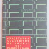 EXECUTAREA CLADIRILOR DE LOCUIT DIN PANOURI MARI, EDITIA A II A de DAN DRAGOS NICULESCU, 1965 - Carti Mecanica