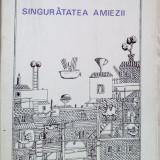 ANGHEL DUMBRAVEANU - SINGURATATEA AMIEZII (POEME, 1973/coperta RADOSLAV ZECEVIC) - Carte poezie