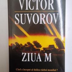 ZIUA M, CAND A INCEPUT AL DOILEA RAZBOI MONDIAL ? de VICTOR SUVOROV, 2011 - Istorie