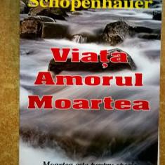 Arthur Schopenhauer - Viata, Amorul, Moartea - Filosofie