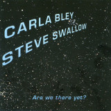CARLA BLEY & STEVE SWALLOW - ARE WE THERE YET ?, 1999, CD
