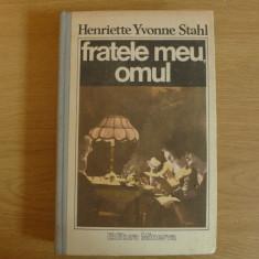 Fratele meu omul     de Henriette Yvonne Stahl