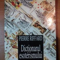 DICTIONARUL ESOTERISMULUI- PIERRE RIFFARD - Carte ezoterism