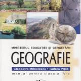 GEOGRAFIE. MANUAL PT CLASA A IV A de CLEOPATRA MIHAILESCU - Manual scolar didactica si pedagogica, Clasa 4, Didactica si Pedagogica