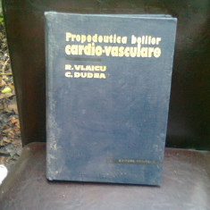 PROPEDEUTICA BOLILOR CARDIO VASCULARE - R. VLAICU - Carte Cardiologie