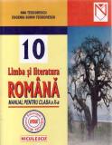 LIMBA SI LITERATURA ROMANA. MANUAL PENTRU CLASA A X A de ANA TEODORESCU