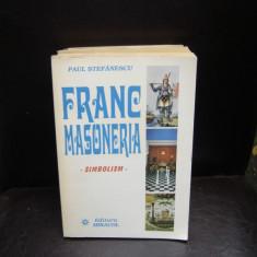 FRANCMASONERIA. SIMBOLISM - PAUL STEFANESCU - Carte masonerie