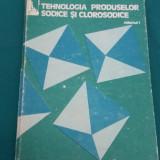 TEHNOLOGIA PRODUSELOR SODICE ȘI CLOROSODICE/ VOL. I/LAURENȚIU FILIPESCU/ 1983