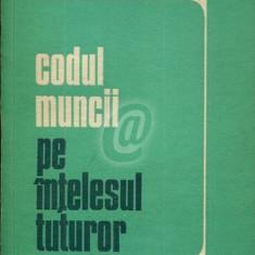 Codul muncii pe intelesul tuturor (1974) - Carte Dreptul muncii