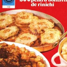 300 retete culinare pentru bolnavii de rinichi - Carte Retete culinare internationale