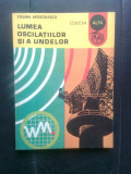Stelian Apostolescu - Lumea oscilatiilor si a undelor (Edit. Ion Creanga, 1981)