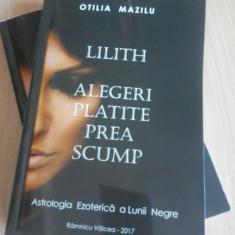Lilith, Alegeri Platite Prea Scump. Astrologia Ezoterica a Lunii Negre - Carte astrologie Altele