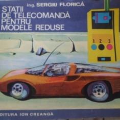 Statii De Telecomanda Pentru Modele Reduse - Sergiu Florica, 399583 - Carti Electrotehnica