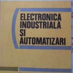Electronica Industriala Si Automatizari - S. Florea, Fl. Munteanu, I. Dumitrache, S. Dumitri, 399570 - Carti Electrotehnica