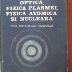 Optica, fizica plasmei, fizica atomica si nucleara pentru perfectionarea profesorilor - Carte Fizica