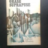 Mircea Florin Sandru - Orase suprapuse (Editura Albatros, 1986) - Carte de calatorie