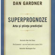 Superprognoze: arta si stiinta predictiei - Autor(i): Philip E. Tetlock, Dan Gardner - Carte Administratie Publica