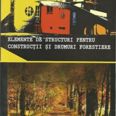 Carte - Elem. pt. cons. drumuri forestiere / Colectiv / Timisoara 2011, 344 pag.
