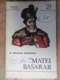 Matei Basarab - Nicolae Stoicescu ,536764